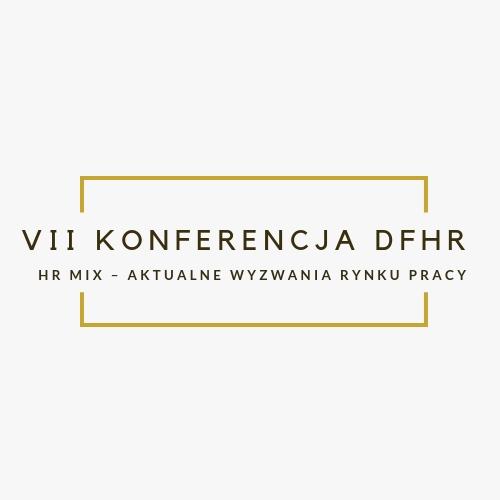"""Patronat – VII Konferencja DFHR """"HR mix – aktualne wyzwania rynku pracy"""